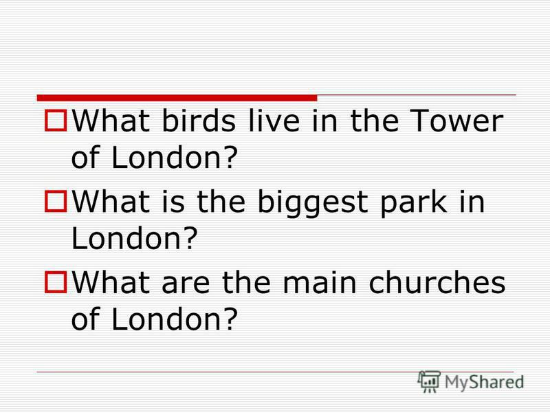 What birds live in the Tower of London? What is the biggest park in London? What are the main churches of London?