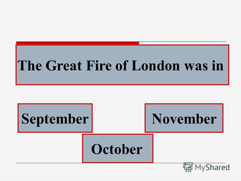 The Great Fire of London was in September October November