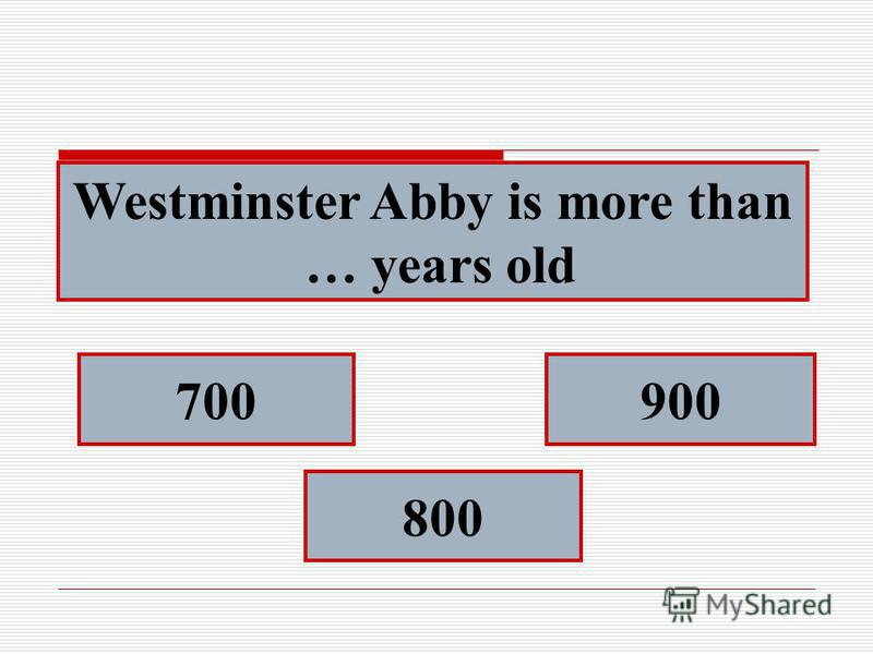Westminster Abby is more than … years old 700 800 900