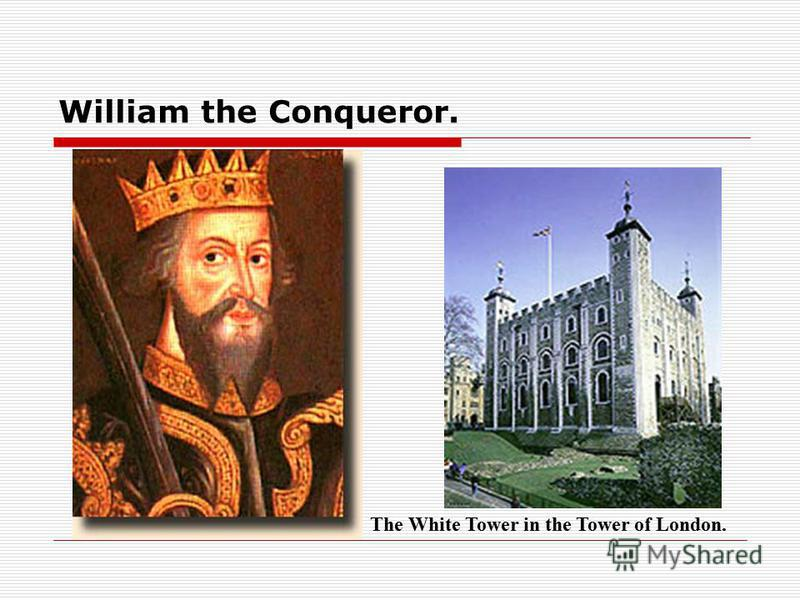 William the Conqueror. The White Tower in the Tower of London.
