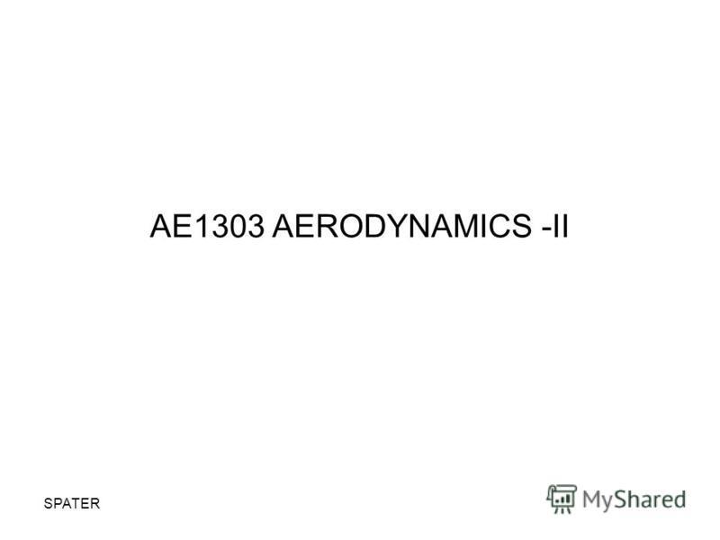 SPATER AE1303 AERODYNAMICS -II