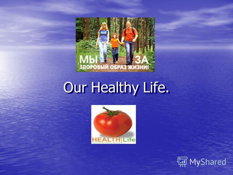 Our Healthy Life.
