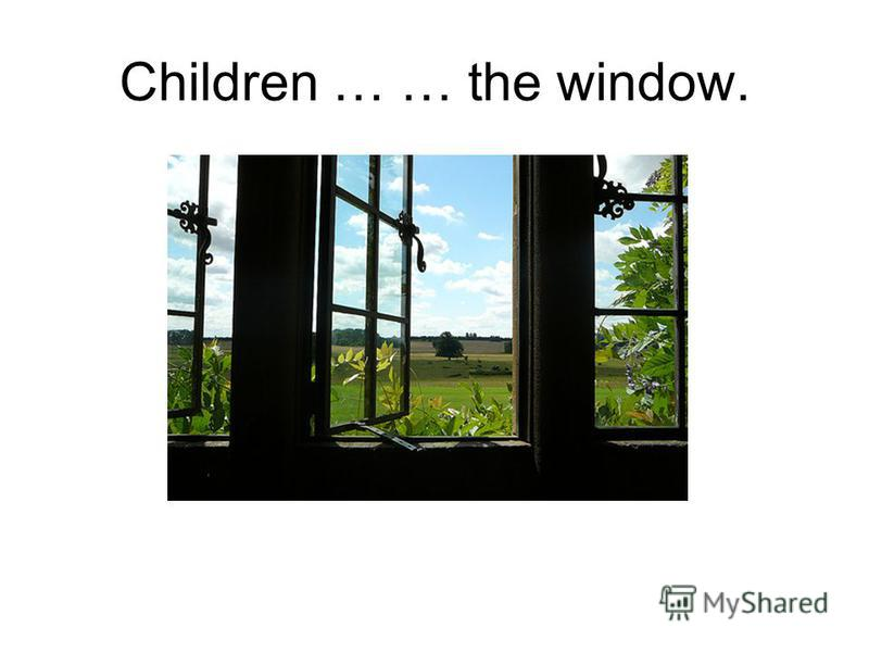 Children … … the window.