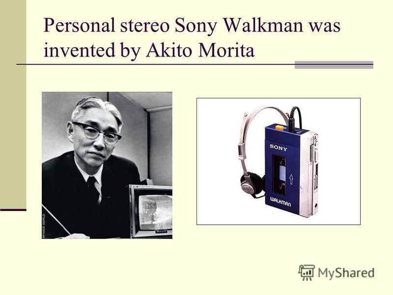 Personal stereo Sony Walkman was invented by Akito Morita