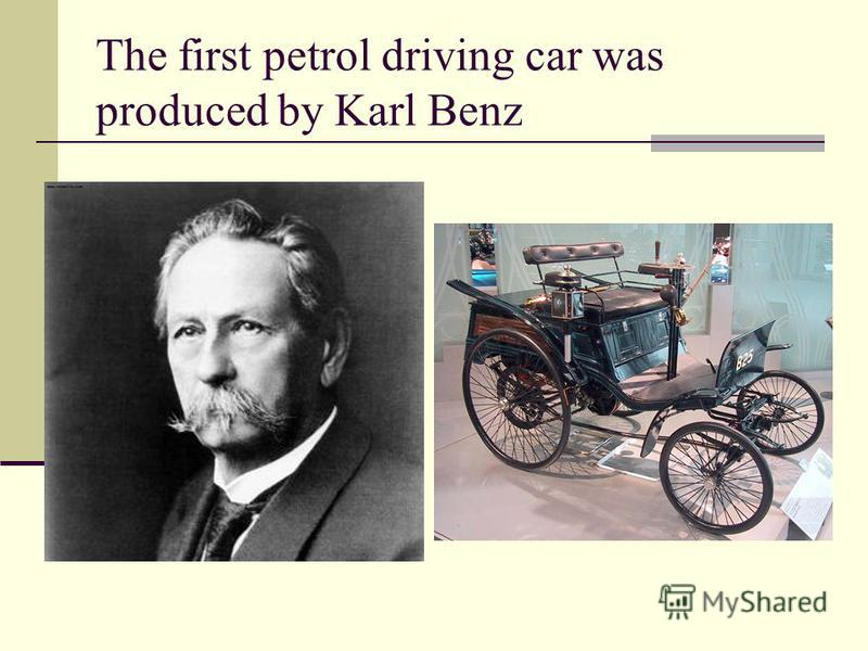 The first petrol driving car was produced by Karl Benz