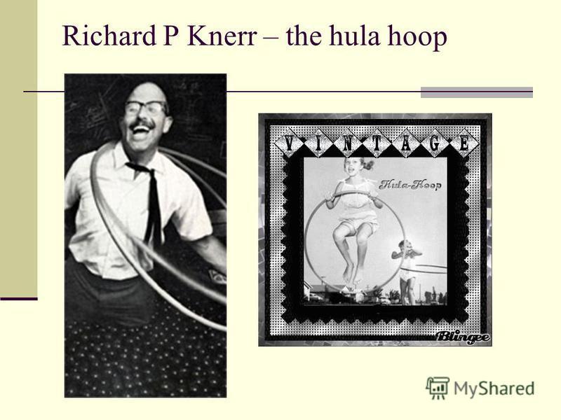 Richard P Knerr – the hula hoop