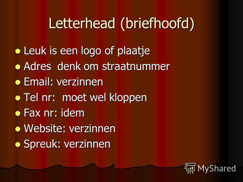 Letterhead (briefhoofd) Leuk is een logo of plaatje Leuk is een logo of plaatje Adres denk om straatnummer Adres denk om straatnummer Email: verzinnen Email: verzinnen Tel nr: moet wel kloppen Tel nr: moet wel kloppen Fax nr: idem Fax nr: idem Websit