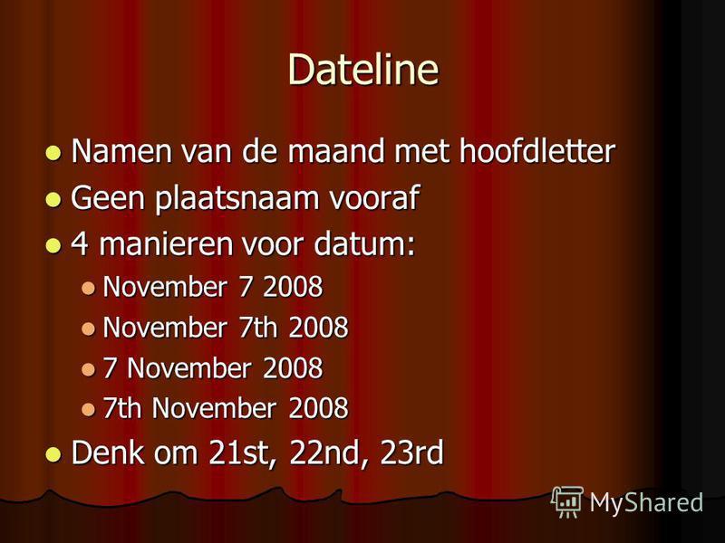 Dateline Namen van de maand met hoofdletter Namen van de maand met hoofdletter Geen plaatsnaam vooraf Geen plaatsnaam vooraf 4 manieren voor datum: 4 manieren voor datum: November 7 2008 November 7 2008 November 7th 2008 November 7th 2008 7 November