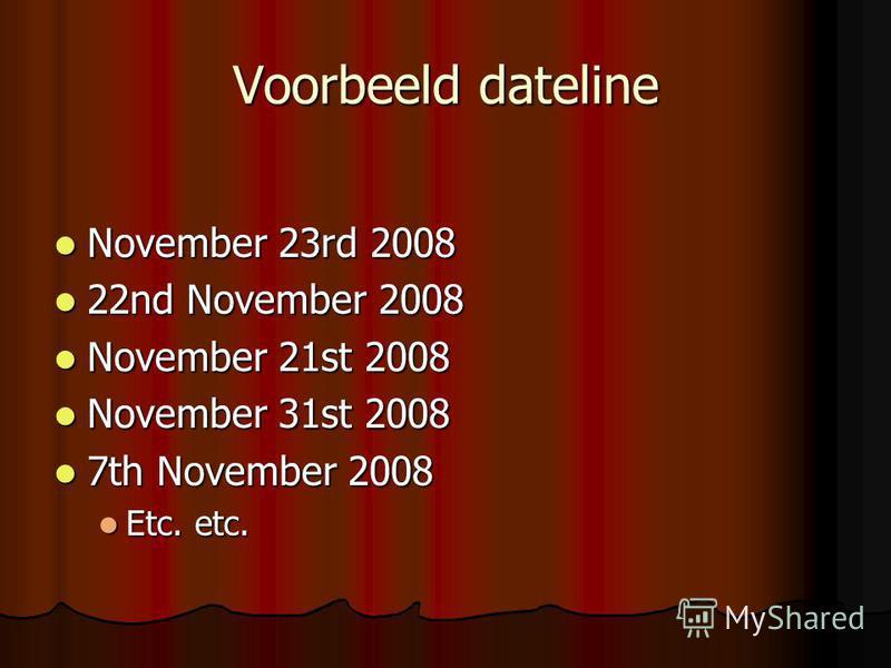 Voorbeeld dateline November 23rd 2008 November 23rd 2008 22nd November 2008 22nd November 2008 November 21st 2008 November 21st 2008 November 31st 2008 November 31st 2008 7th November 2008 7th November 2008 Etc. etc. Etc. etc.