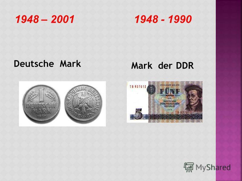 1948 – 2001 1948 - 1990 Deutsche Mark Mark der DDR
