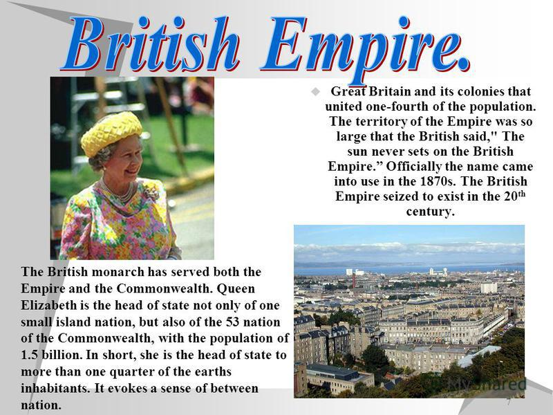 7 Great Britain and its colonies that united one-fourth of the population. The territory of the Empire was so large that the British said,
