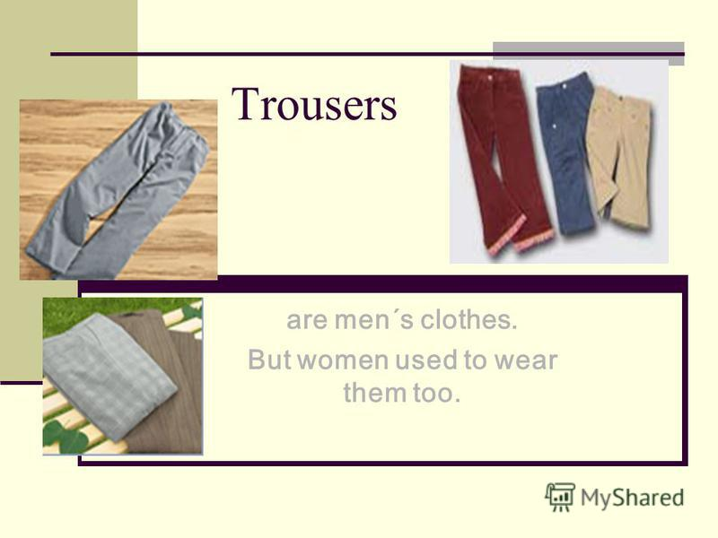 are men´s clothes. But women used to wear them too. Trousers