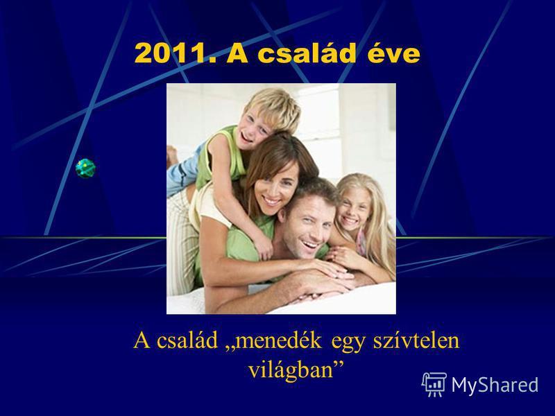 2011. A család éve A család menedék egy szívtelen világban