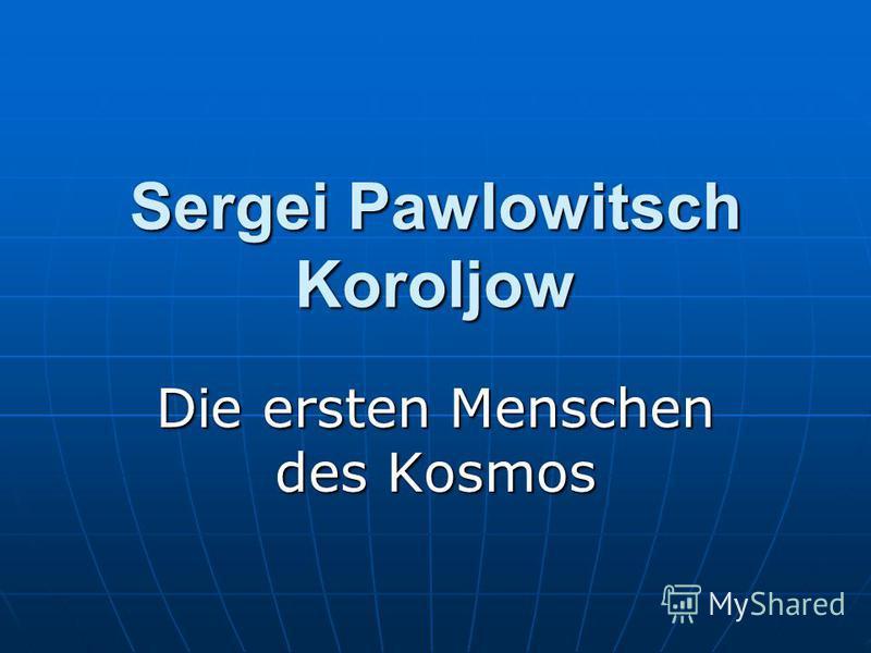 Sergei Pawlowitsch Koroljow Die ersten Menschen des Kosmos