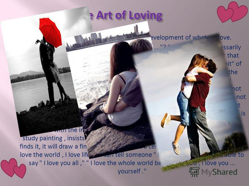 art of loving is love an Fromm made a famous statement in the art of loving: love is the only sane and satisfactory answer to the problem of human existence.