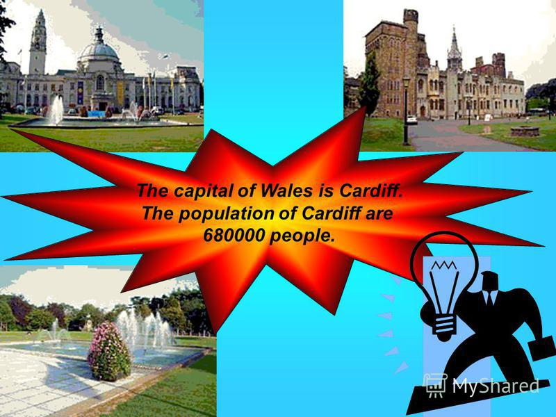 The capital of Wales is Cardiff. The population of Cardiff are 680000 people.