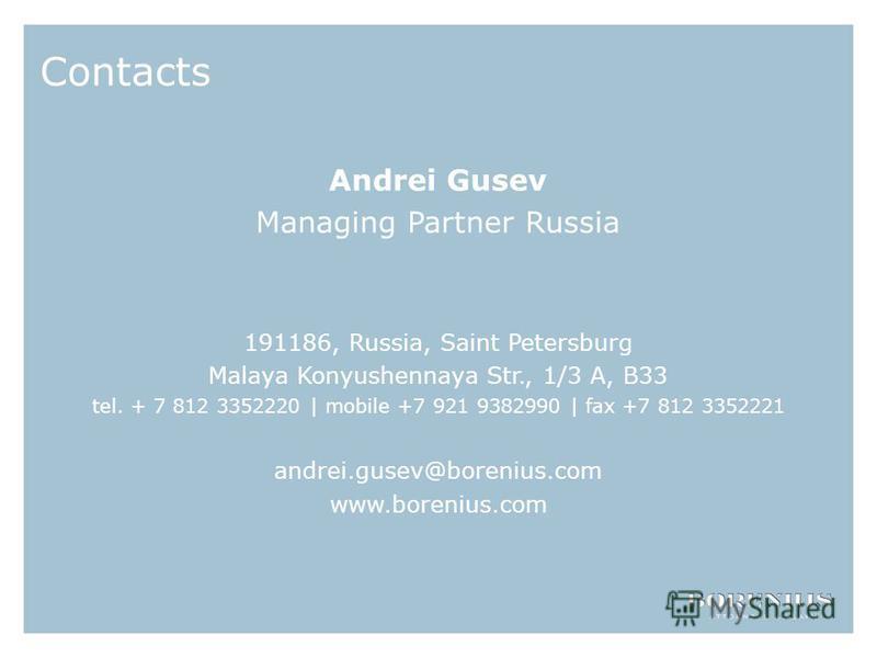 Contacts Andrei Gusev Managing Partner Russia 191186, Russia, Saint Petersburg Malaya Konyushennaya Str., 1/3 A, B33 tel. + 7 812 3352220 | mobile +7 921 9382990 | fax +7 812 3352221 andrei.gusev@borenius.com www.borenius.com
