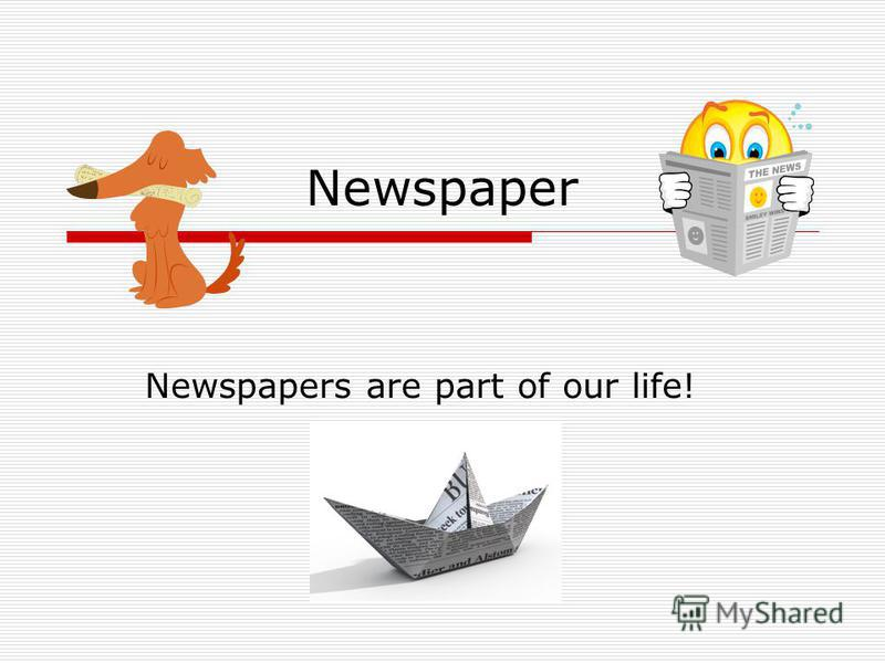 Newspaper Newspapers are part of our life!