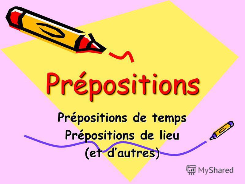 PrépositionsPrépositions Prépositions de temps Prépositions de lieu (et dautres)