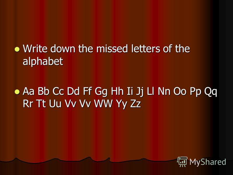Write down the missed letters of the alphabet Write down the missed letters of the alphabet Aa Bb Cc Dd Ff Gg Hh Ii Jj Ll Nn Oo Pp Qq Rr Tt Uu Vv Vv WW Yy Zz Aa Bb Cc Dd Ff Gg Hh Ii Jj Ll Nn Oo Pp Qq Rr Tt Uu Vv Vv WW Yy Zz