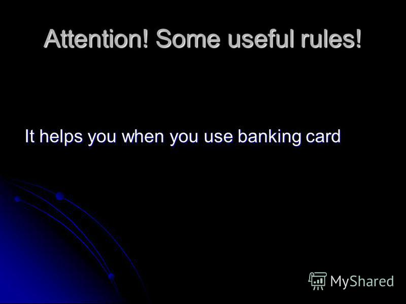 Attention! Some useful rules! It helps you when you use banking card