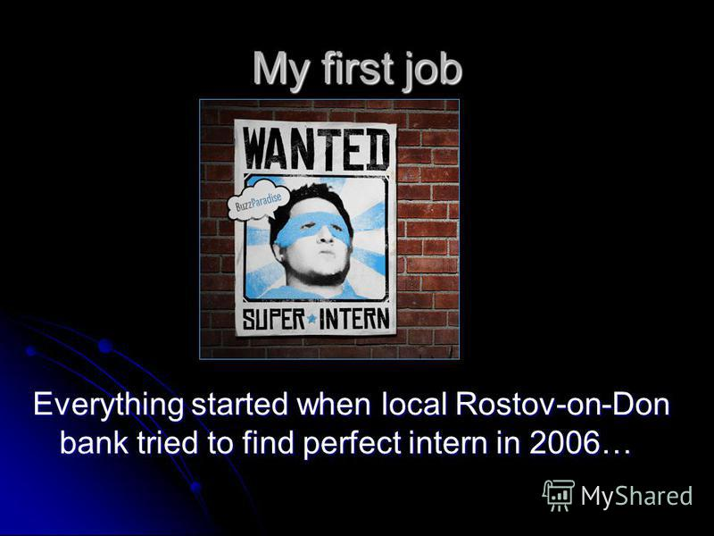 My first job Everything started when local Rostov-on-Don bank tried to find perfect intern in 2006…