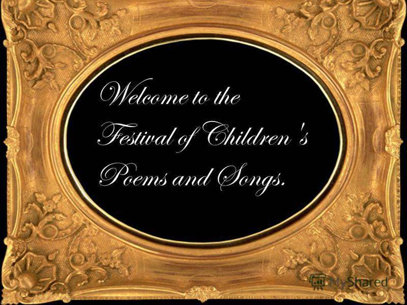 Welcome to the Festival of Children's Poems and Songs.