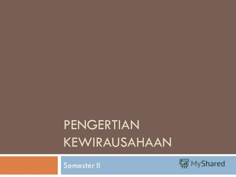 PENGERTIAN KEWIRAUSAHAAN Semester II