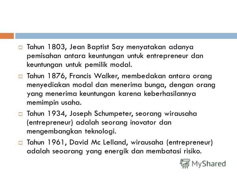 Tahun 1803, Jean Baptist Say menyatakan adanya pemisahan antara keuntungan untuk entrepreneur dan keuntungan untuk pemilik modal. Tahun 1876, Francis Walker, membedakan antara orang menyediakan modal dan menerima bunga, dengan orang yang menerima keu