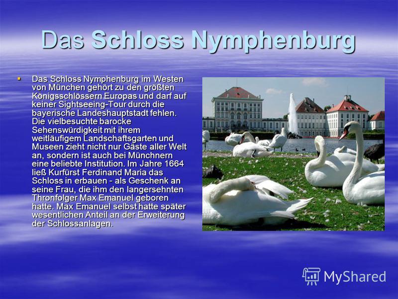Das Schloss Nymphenburg Das Schloss Nymphenburg im Westen von München gehört zu den größten Königsschlössern Europas und darf auf keiner Sightseeing-Tour durch die bayerische Landeshauptstadt fehlen. Die vielbesuchte barocke Sehenswürdigkeit mit ihre