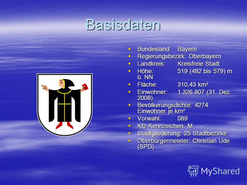 Basisdaten Bundesland:Bayern Bundesland:Bayern Regierungsbezirk: Oberbayern Regierungsbezirk: Oberbayern Landkreis:Kreisfreie Stadt Landkreis:Kreisfreie Stadt Höhe:519 (482 bis 579) m ü. NN Höhe:519 (482 bis 579) m ü. NN Fläche:310,43 km² Fläche:310,