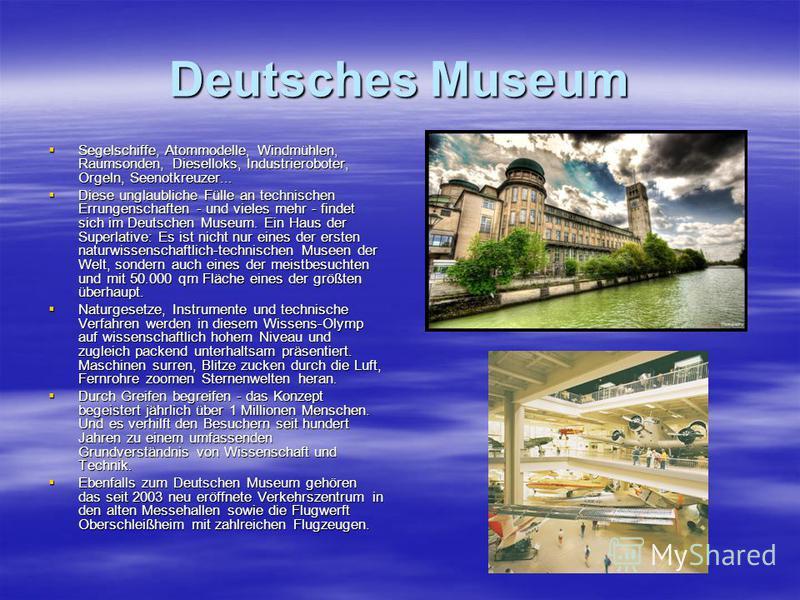 Deutsches Museum Segelschiffe, Atommodelle, Windmühlen, Raumsonden, Dieselloks, Industrieroboter, Orgeln, Seenotkreuzer... Segelschiffe, Atommodelle, Windmühlen, Raumsonden, Dieselloks, Industrieroboter, Orgeln, Seenotkreuzer... Diese unglaubliche Fü