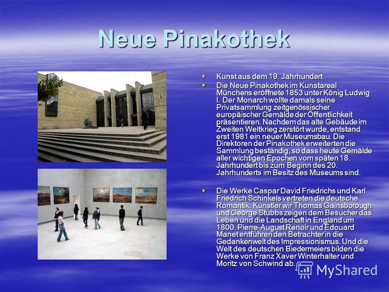 Neue Pinakothek Kunst aus dem 19. Jahrhundert Kunst aus dem 19. Jahrhundert Die Neue Pinakothek im Kunstareal Münchens eröffnete 1853 unter König Ludwig I. Der Monarch wollte damals seine Privatsammlung zeitgenössischer europäischer Gemälde der Öffen