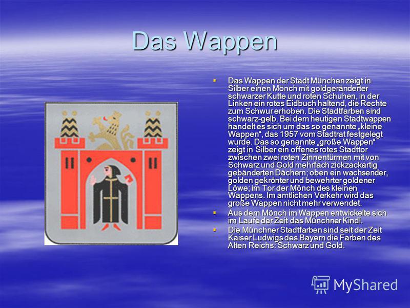 Das Wappen Das Wappen der Stadt München zeigt in Silber einen Mönch mit goldgeränderter schwarzer Kutte und roten Schuhen, in der Linken ein rotes Eidbuch haltend, die Rechte zum Schwur erhoben. Die Stadtfarben sind schwarz-gelb. Bei dem heutigen Sta