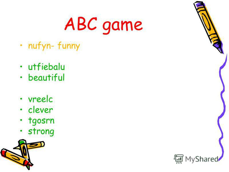ABC game I ten. We clever My cats name Pushok My dog are in class 5. My mother is old. My grandfather am friends. My name funny. My friend from Russia. kind.