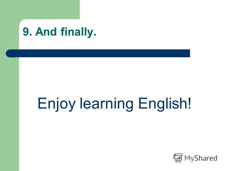 9. And finally. Enjoy learning English!