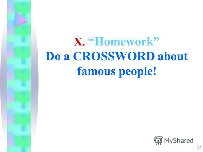 22 X. Homework Do a CROSSWORD about famous people!
