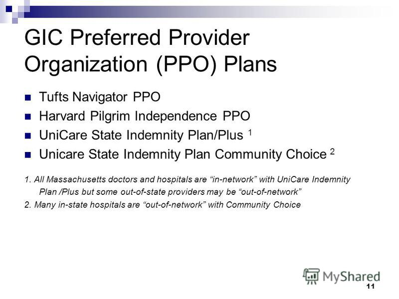 GIC Preferred Provider Organization (PPO) Plans Tufts Navigator PPO Harvard Pilgrim Independence PPO UniCare State Indemnity Plan/Plus 1 Unicare State Indemnity Plan Community Choice 2 1. All Massachusetts doctors and hospitals are in-network with Un
