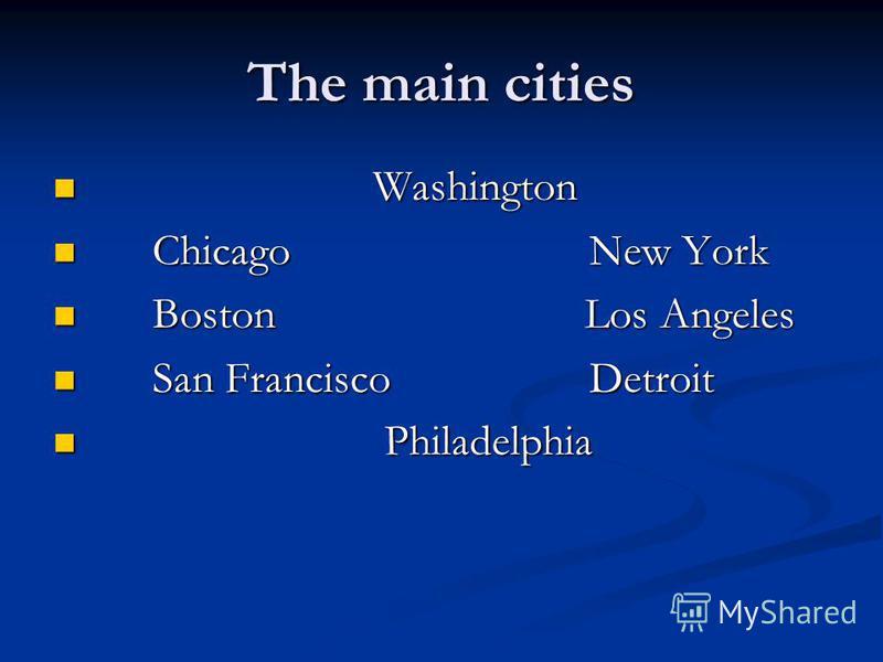 The main cities Washington Washington Chicago New York Chicago New York Boston Los Angeles Boston Los Angeles San Francisco Detroit San Francisco Detroit Philadelphia Philadelphia