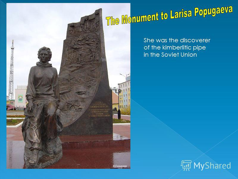 She was the discoverer of the kimberlitic pipe in the Soviet Union