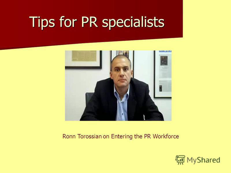 Tips for PR specialists Ronn Torossian on Entering the PR Workforce