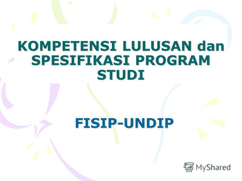 KOMPETENSI LULUSAN dan SPESIFIKASI PROGRAM STUDI FISIP-UNDIP