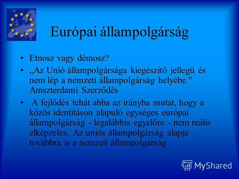 Javak Európája helyett polgárok Európája Hetvenes évektől megerősödő dialógus Európa polgárairól Három szakasz: 1.1972 párizsi konferencia (közös európai identitás) – 1979 Európai Parlament 1979 - 1984 fontainebleau-i konferencia (realistább megközel