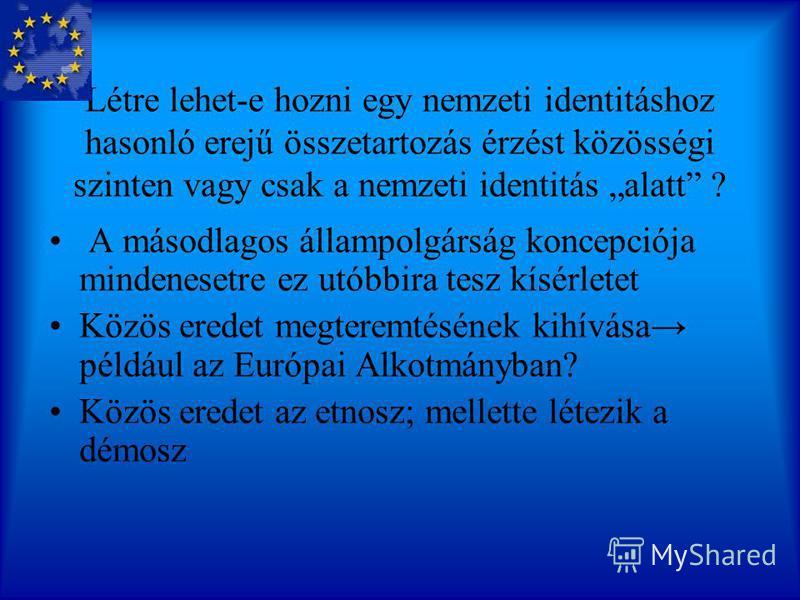 Európai állampolgárság Etnosz vagy démosz? Az Unió állampolgársága kiegészítő jellegű és nem lép a nemzeti állampolgárság helyébe.
