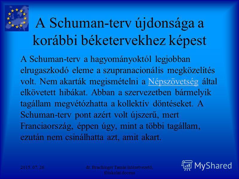 A Schuman-terv újdonsága a korábbi béketervekhez képest Ez a megközelítés egyszerű megoldást ajánlott egy sor problémára. A szén és acél – a háború teste-lelke – közös felügyelet alá helyezése egyértelműen kifejezte a béke iránti vágyat, és lehetővé
