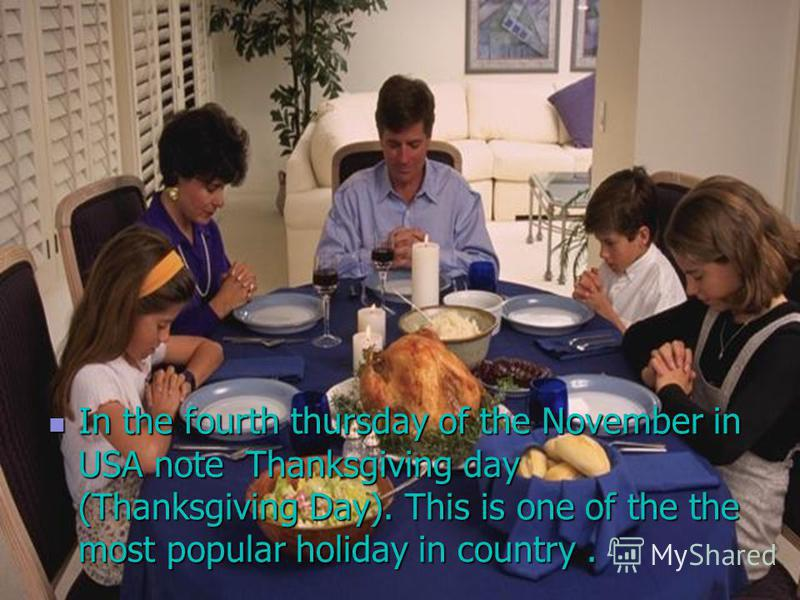 In the fourth thursday of the November in USA note Thanksgiving day (Thanksgiving Day). This is one of the the most popular holiday in country. In the fourth thursday of the November in USA note Thanksgiving day (Thanksgiving Day). This is one of the