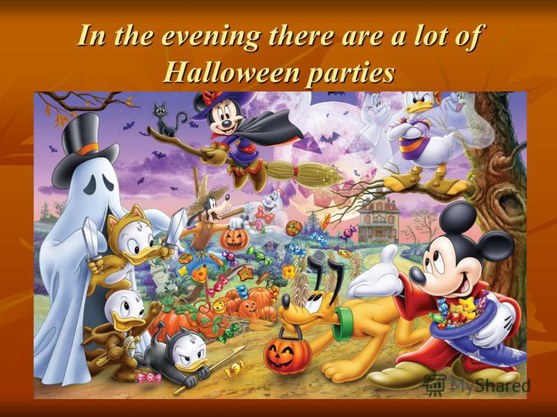 In the evening there are a lot of Halloween parties