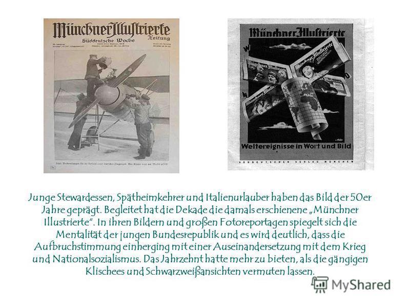 Junge Stewardessen, Spätheimkehrer und Italienurlauber haben das Bild der 50er Jahre geprägt. Begleitet hat die Dekade die damals erschienene Münchner Illustrierte. In ihren Bildern und großen Fotoreportagen spiegelt sich die Mentalität der jungen Bu