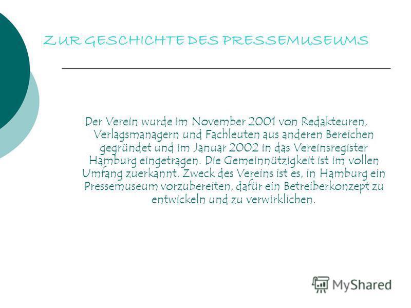 Der Verein wurde im November 2001 von Redakteuren, Verlagsmanagern und Fachleuten aus anderen Bereichen gegründet und im Januar 2002 in das Vereinsregister Hamburg eingetragen. Die Gemeinnützigkeit ist im vollen Umfang zuerkannt. Zweck des Vereins is