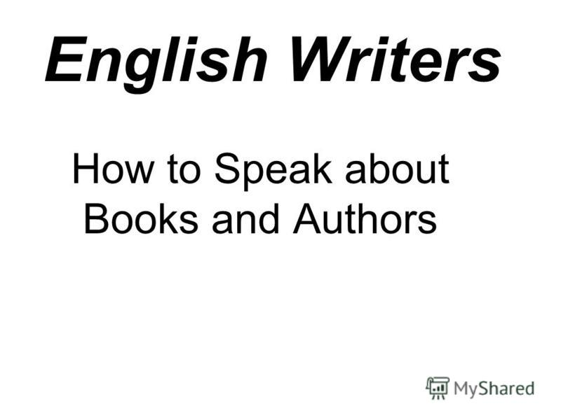 English Writers How to Speak about Books and Authors